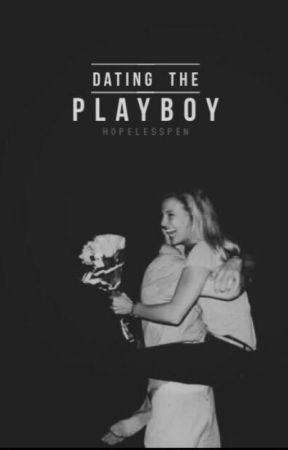 Dating The Play Boy (AWESOMELY COMPLETED) by HopelessPen