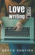 Love your Writing by nadyasmuhtar