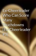 Ex-Cheerleader Who Can Score Many Touchdowns [Ex-Cheerleader #3] by Amieblossom