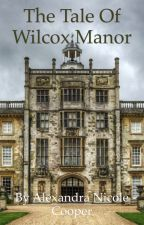 The Tale of Wilcox Manor by AlexandraNicoleC
