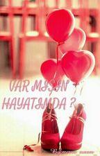Var Misin Hayatimda by merve_evrem_