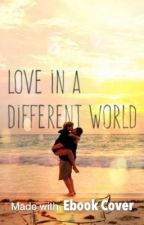 Love in a Different World by Allybally9
