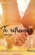Te retrouver (Sous Contrat D'édition) by Tiboux