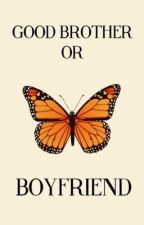 Good Brother or Boyfriend?  by LesleyTalina