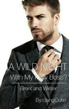 A WILD NIGHT with my New Boss??? (completed/SPG) #Wattys2016 by clangCutie