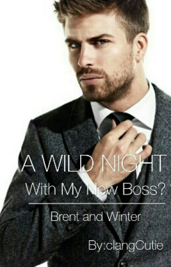 A WILD NIGHT with my New Boss??? (completed/SPG) #Wattys2016