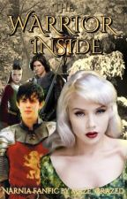 The Warrior Inside [Narnia Fanfic] by Hoist_The_Colors
