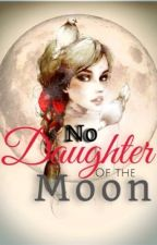 No Daughter of the Moon [DISCONTINUED] by purplegirl22