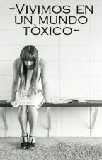 ~Vivimos en un mundo tòxico~ by riosmariafernanda