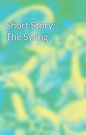 Short Story: The Swing by Romilla