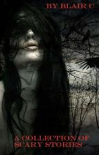 Collection of Scary Stories. (Book One) by nerdywriterx3