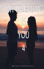MY DILEMMA IS YOU 4 (+ Cam's Pov) by cristinastories