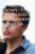 CROWN CAPITAL ECO MANAGEMENT INDONESIA FRAUD by humphreymalcolm