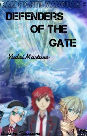 Cardfight!! Vanguard SC: Defenders of the Gate [Undergoing Editing] by YudaiMatsuro