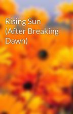 Rising Sun (After Breaking Dawn) by xoDaviixo