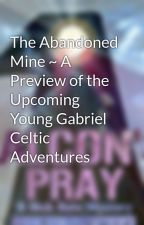 The Abandoned Mine ~ A Preview of the Upcoming Young Gabriel Celtic Adventures by JTLewisAuthor
