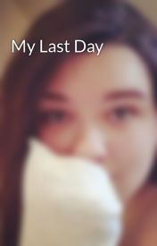My Last Day by HaleyNiall-HoranBoha