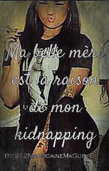 Ma belle-mère est la raison de mon kidnapping {Chronique de Soraya }[Réécriture]