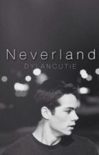 Neverland (Dylan O'Brien Fanfic) by DylanCutie