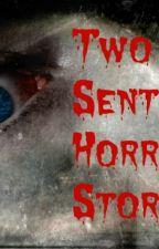 Two Sentence Horror Stories by Horrorfan101xx