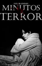 Minutos de Terror (EDITANDO) by lizLoraineMH