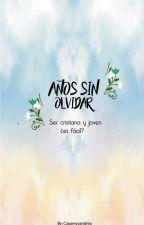Años sin olvidar (PAUSADA POR EDICION) by caaamyaandrea