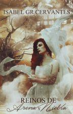 Reinos de Arena & Niebla © |Reinos Malditos #1| [TERMINADA] by IsabelGrCervantes