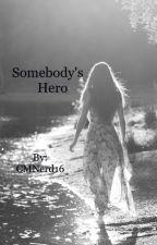 Somebody's Hero by CMNerd16