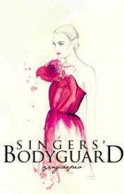 Singers' Bodyguard || z.m. by yengcarpio