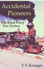 Accidental Pioneers (The Band Perry Fan Fiction) by TFKrueger
