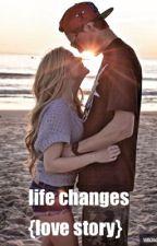 Life Changes //  [love story] by lovestoriesaremylyfe