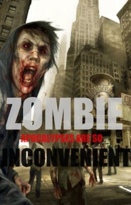 Zombie apocalypses are so inconvenient