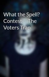 What the Spell? Contest -- The Voters Trap by deathbycanon