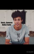 Stuck...Cameron Dallas Fanfic by cameron-her