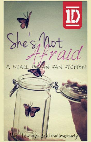 She's Not Afraid; A Niall Horan Fanfiction