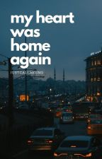 MY HEART WAS HOME AGAIN [SOON TO BE PUBLISHED] by BJFelipe