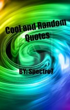 Cool and Random Quotes by Spectre7