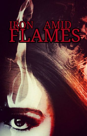 Iron Amid Flames (Iron Man 3 Fanfiction)