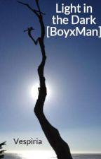 Light in the Dark [BoyxMan][Discontinued] by Vespiria
