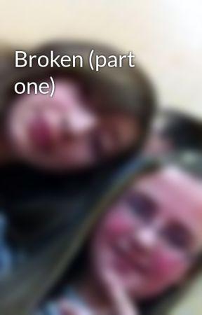 Broken (part one) by clo__joe