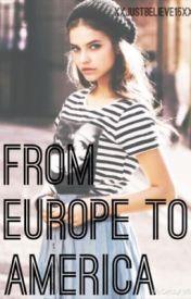 From Europe To America by XxJustBelieve15xX