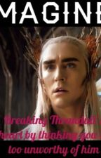 IMAGINE: Breaking Thranduil's heart by thinking you're too unworthy by Aidanturnerimagines