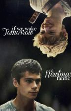 If We Wake Tomorrow: A Newtmas Fanfic by Toddsknife