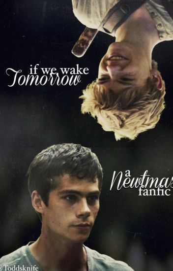 If We Wake Tomorrow: A Newtmas Fanfic