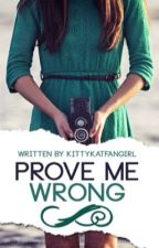 Prove Me Wrong by -Limerence-