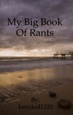 My big book of Rants by kenzied1320