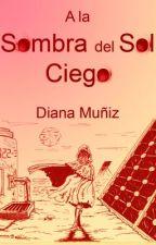 A la Sombra del Sol Ciego (Relato) by DianaMuniz