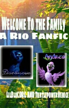 Welcome To The Family (A Rio Fanfiction Rewritten) by LilBluCDRG