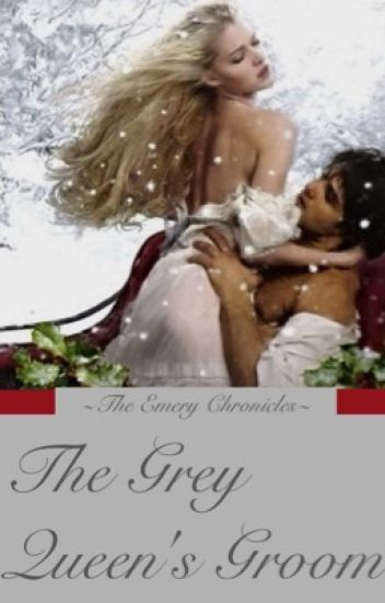 The Emery Chronicles: The Grey Queen's Groom (FOURTH BOOK)