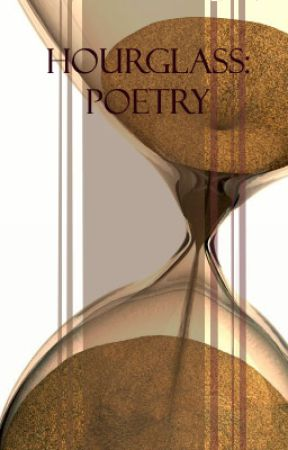 Hourglass: Poetry by HoodedStars